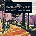The Enchanted April Audiobook by Elizabeth von Arnim Narrated by Eleanor Bron