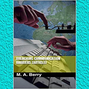 Breaching Communication Barriers | [M. A. Berry]