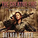 The Creative Fire: Book One of Ruby's Song (       UNABRIDGED) by Brenda Cooper Narrated by Yetta Gottesman