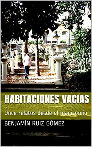 HABITACIONES VACIAS: Once relatos desde el manicomio