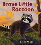 Brave Little Raccoon (0805074082) by Erica Wolf