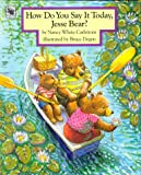 How Do You Say It Today, Jesse Bear? (0027172767) by Carlstrom, Nancy White