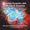 Creating Prosperity with the Law of Attraction: A Guide to Attracting Abundance and Wealth Audiobook by Christine Sherborne Narrated by Billy Squire