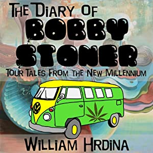 The Diary of Bobby Stoner: Tour Tales from the New Millennium | [William Hrdina]