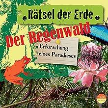 Der Regenwald: Erforschung eines Paradieses (Rätsel der Erde) Hörbuch von Theresia Singer Gesprochen von: Daniela Wakonigg