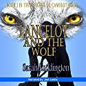 Lancelot and the Wolf: The Knights of Camelot Book 1 (       UNABRIDGED) by Sarah Luddington Narrated by Joel Leslie