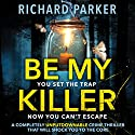 Be My Killer Audiobook by Richard Parker Narrated by Helene Maksoud