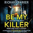 Be My Killer Hörbuch von Richard Parker Gesprochen von: Helene Maksoud