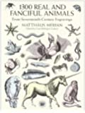 1300 Real and Fanciful Animals: From Seventeenth-Century Engravings