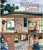 img - for Building Green: A Complete How-To Guide to Alternative Building Methods Earth Plaster * Straw Bale * Cordwood * Cob * Living Roofs by Clarke Snell (2005-12-15) book / textbook / text book
