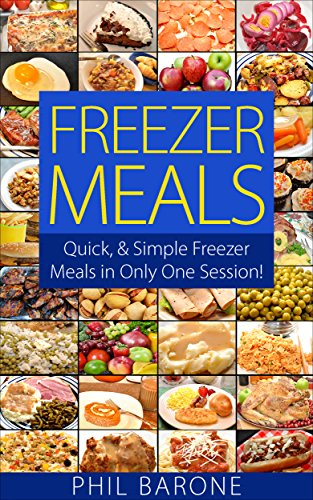 Free Kindle Book : Freezer Meals: Quick, & Simple Freezer Meals in Only One Session!