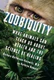 ISBN: 0307593487 - Zoobiquity: What Animals Can Teach Us About Health and the Science of Healing