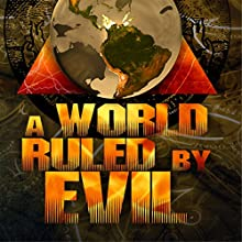 A World Ruled by Evil  by Philip Gardiner Narrated by Philip Gardiner
