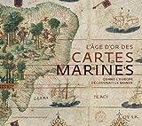 echange, troc Catherine Hofmann, Hélène Richard, Emmanuelle Vagnon, Collectif - L'âge d'or des cartes marines : Quand l'Europe découvrait le monde