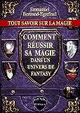 Tout savoir sur la magie. Comment réussir sa magie dans un univers de Fantasy