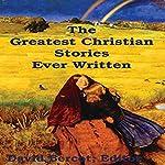 The Greatest Christian Stories Ever Written | Henry Van Dyke,Johanna Spyri,Leo Tolstoy,Mark Twain