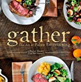 Gather, the Art of Paleo Entertaining by Staley, Bill, Mason, Hayley (2013) Hardcover