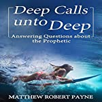 Deep Calls unto Deep: Answering Questions About the Prophetic | Matthew Robert Payne