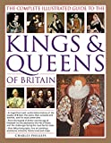 img - for The Complete Illustrated Guide to the Kings & Queens of Britain: A Magnificent And Authoritative History Of The Royalty Of Britain, The Rules, Their ... Families, And The Pretenders To The Throne book / textbook / text book
