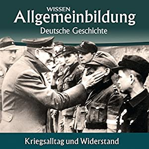 Kriegsalltag und Widerstand (Reihe Allgemeinbildung) Hörbuch