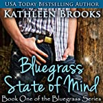 Bluegrass State of Mind: Bluegrass, Book 1 (       UNABRIDGED) by Kathleen Brooks Narrated by Eric Dove