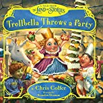 Trollbella Throws a Party: A Tale from the Land of Stories | Chris Colfer