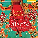 Becoming Marta Audiobook by Lorea Canales, Gabriel Amor - translator Narrated by Marisol Ramirez