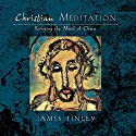 Christian Meditation: Entering the Mind of Christ Speech by James Finley Narrated by James Finley