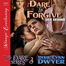 Dare to Forgive: The Dare Series, Book 3 Audiobook by Dixie Lynn Dwyer Narrated by Olivia Peppersmith