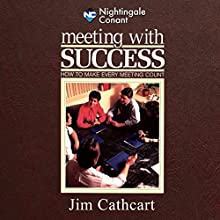 Meeting with Success  by Jim Cathcart Narrated by Jim Cathcart