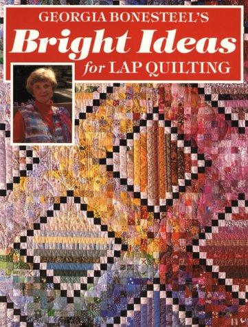 Georgia Bonesteel's Bright Ideas for Lap Quilting (Lap Quilting compare prices)