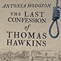 The Last Confession of Thomas Hawkins Audiobook by Antonia Hodgson Narrated by John Lee