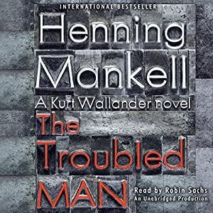 The Troubled Man: A Kurt Wallander Mystery | [Henning Mankell, Laurie Thompson (translator)]