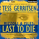 Last to Die: A Rizzoli and Isles Novel, Book 10 (       UNABRIDGED) by Tess Gerritsen Narrated by Tanya Eby