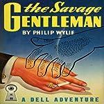 The Savage Gentleman | Philip Wylie