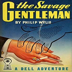 The Savage Gentleman | [Philip Wylie]