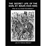 The Secret Life of the Earl St. Maur (1835-1869): Was He My Great-grandfather?by Joe A.A. Silmon-Monerri