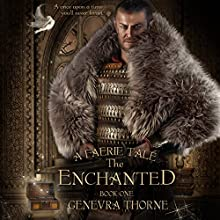The Enchanted: A Faerie Tale, Book 1 Audiobook by Genevra Thorne Narrated by Angie Gillespie