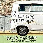 The Shelf Life of Happiness | David Machado,Hillary Locke - translator