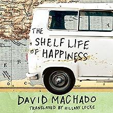 The Shelf Life of Happiness Audiobook by David Machado, Hillary Locke - translator Narrated by Luke Daniels