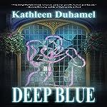 Deep Blue: Deep Blue Trilogy, Book 1 | Kathleen Duhamel