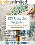 DIY Upcycled Projects: 21 One of a Ki...