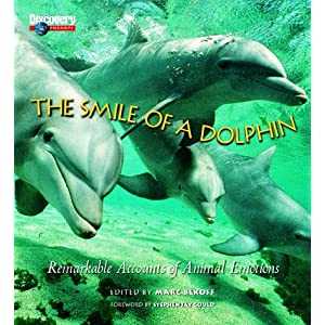 The Smile of a Dolphin: Remarkable Accounts of Animal Emotions Marc Bekoff and Stephen Jay Gould