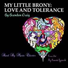 My Little Brony: Love and Tolerance (       UNABRIDGED) by Brendon Craig Narrated by Maria Chester