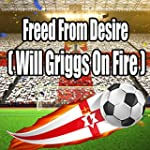 Freed from Desire (Will Griggs on Fire)