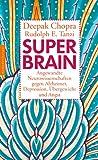 Super-Brain. Angewandte Neurowissenschaften gegen Alzheimer, Depression, Übergewicht und Angst
