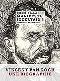 Manifeste incertain (5) : Manifeste incertain. 5, Van Gogh, l'étincellement
