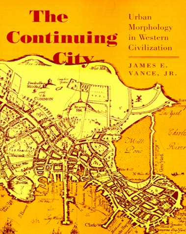The Continuing City: Urban Morphology in Western Civilization, James E. Vance Jr.