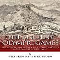 The Ancient Olympic Games: The History and Legacy of Ancient Greece's Most Famous Sports Event Audiobook by  Charles River Editors Narrated by Pam Tierney