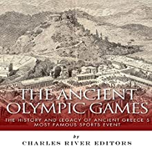 The Ancient Olympic Games: The History and Legacy of Ancient Greece's Most Famous Sports Event (       UNABRIDGED) by Charles River Editors Narrated by Pam Tierney